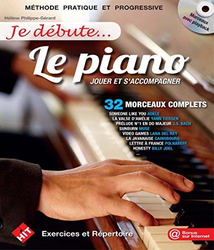 Je débute ...le piano : jouer et s'accompagner, 32 morceaux complets : méthode pratique et progressive / Hélène Philippe-Gérard |