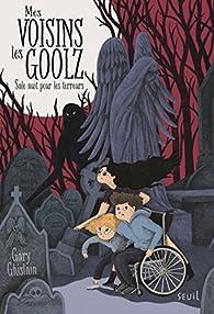Mes voisins les Goolz, tome 1 : Sale nuit pour les terreurs par Gary Ghislain