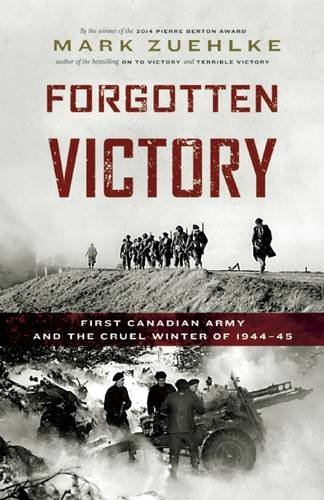 Forgotten Victory: First Canadian Army and the Cruel Winter of 1944-45 (Canadian Battle Series) by Mark Zuehlke (2016-06-14)