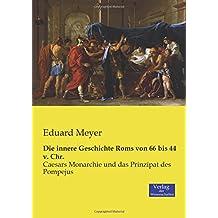 Die innere Geschichte Roms von 66 bis 44 v. Chr.: Caesars Monarchie und das Prinzipat des Pompejus