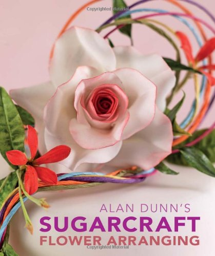 Alan Dunn's Sugarcraft Flower Arranging Cover Image