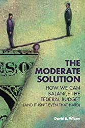 The Moderate Solution: How We Can Balance the Federal Budget (And It Isnt Even That Hard)