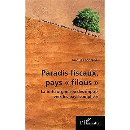 Paradis fiscaux, pays filous: La fuite organisée des impôts vers les pays complices (Les idées et les théories à l'épreuve des faits)