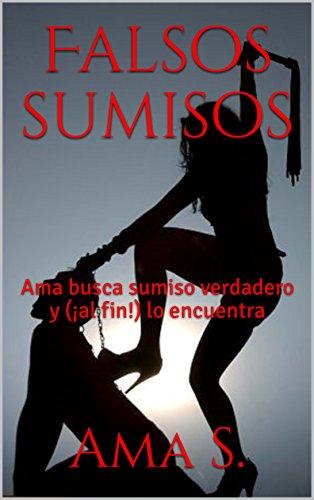 Falsos sumisos: Ama busca sumiso verdadero y (¡al fin!) lo encuentra por Ama S.