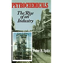 Petrochemicals: The Rise Of An Industry by Peter H. Spitz (1988-01-29)