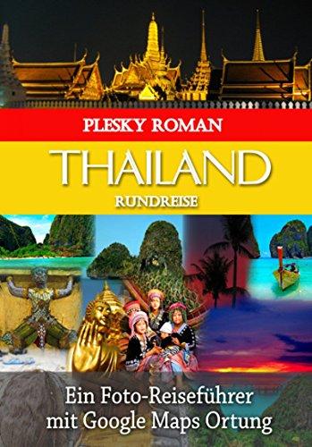 Thailand Rundreise: Ein Foto-Reiseführer mit Google Maps ...