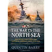The War in the North Sea: The Royal Navy and the Imperial German Navy 1914-1918