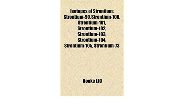 Isotopes Of Strontium 90 100 101 102 103 104 105 73 Paperback