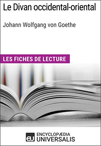 Le divan occidental-oriental de goethe: les fiches de lecture d'universalis (french edition)
