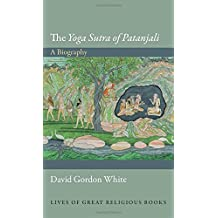 """The """"Yoga Sutra of Patanjali"""": A Biography (Lives of Great Religious Books) by David Gordon White (25-May-2014) Hardcover"""
