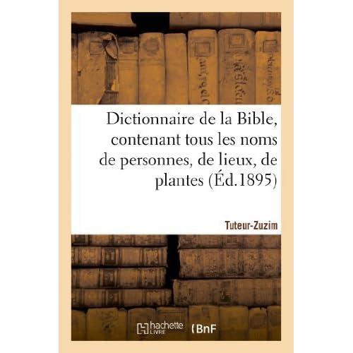 Dictionnaire de La Bible, Contenant Tous Les Noms de Personnes, de Lieux, Fascicule 39 Tuteur-Zuzim (Religion) by Sans Auteur (2013-04-03)