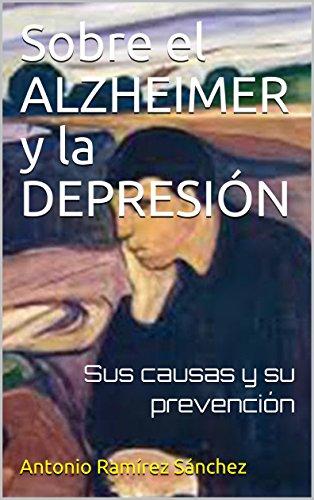 Sobre el ALZHEIMER y la DEPRESIÓN: Sus causas y su prevención