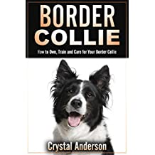 Border Collie: How to Own, Train and Care for Your Border Collie (English Edition)