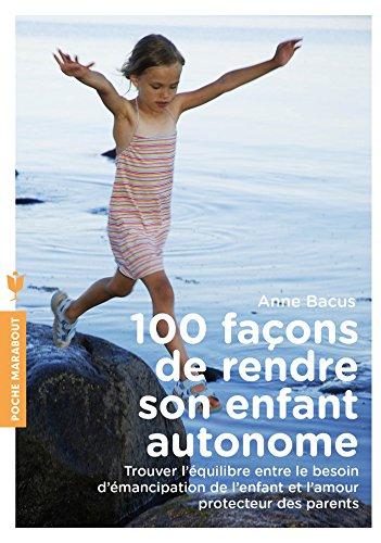100 façons de rendre son enfant autonome (Poche-Enfant Education)