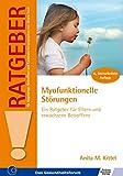 Myofunktionelle Störungen: Ein Ratgeber für Eltern und erwachsene Betroffene (Ratgeber für Angehörige, Betroffene und Fachleute)