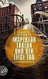 Inspektor Takeda und der leise Tod: Kriminalroman von Henrik Siebold