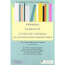 2: Persona : la falta de capacidad : las instituciones protectoras (Cuadernos prácticos Bolonia.)