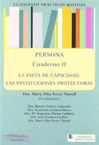 Persona.  La falta de capacidad. Las instituciones protectoras. Cuadernos prácticos Bolonia II.: 2