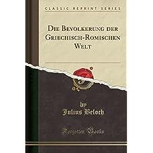 Die Bevölkerung der Griechisch-Römischen Welt (Classic Reprint)