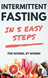 Intermittent Fasting in 5 Easy Steps for Women, By Women: The Secret Women's Fastin...