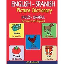 ENGLISH – SPANISH Picture Dictionary (INGLÉS - ESPAÑOL Diccionario de Imágenes)