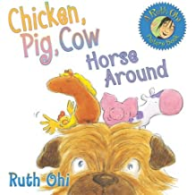 Chicken, Pig, Cow Horse Around by Ruth Ohi (2010-09-01)