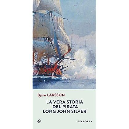 La Vera Storia Del Pirata Long John Silver (Narrativa)