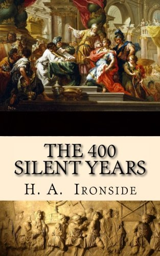 The 400 Silent Years by H. A. Ironside (2014-09-29)