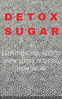 DETOX SUGAR : EVERYTHING YOU NEED TO KNOW BEFORE DETOXING FROM SUGAR (English Edition) de [Pal, Shubham]