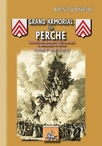 Grand Armorial du Perche (dictionnaire historique, généalogique et héraldique du Perche - Tome 1 : A à E)