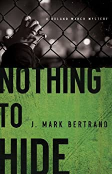 Nothing to Hide (A Roland March Mystery Book #3) von [Bertrand, J. Mark]