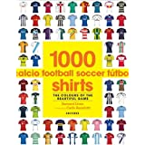 1000 Football Shirts: The Colours of the Beautiful Game by Bernard Lions (2014-04-08)