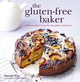 The Gluten-free Baker: Delicious baked treats for the gluten intolerant by [Miles, Hannah]