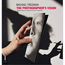 The Photographer's Vision Remastered: Understanding and Appreciating Great Photography (The Photographer's Eye Book 3) (English Edition)