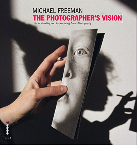 The Photographer's Vision: Understanding and Appreciating Great Photography (The Photographer's Eye Book 3) (English Edition) por Michael Freeman