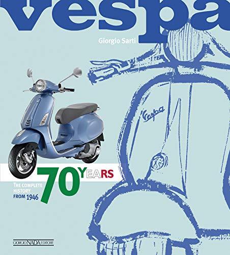 Vespa. 70 years. The complete history from 1946. Ediz. illustrata di Giorgio Sarti
