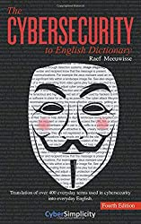 The Cybersecurity to English Dictionary: 4th Edition