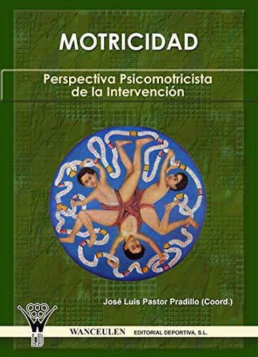 Motricidad. Perspectiva psicomotricista de la intervención por José Luis Pastor Pradillo