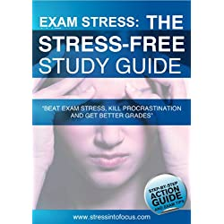 Exam Stress: The Stress Free Study Guide: Beat Exam Stress, Kill Procrastination and Get Better Grades, Step By Step Exam Tips (SIF Study Skills Series)