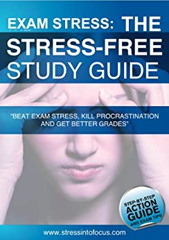 Exam Stress: The Stress Free Study Guide: Beat Exam Stress, Kill Procrastination and Get Better Grades, Step By Step Exam Tips (SIF Study Skills Series) (English Edition) de [Thomas, Matthew M]