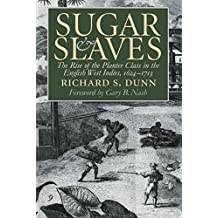 Sugar and Slaves: The Rise of the Planter Class in the English West Indies, 1624-1713 (Published by the Omohundro Institute of Early American History and ... and the University of North Carolina Press)