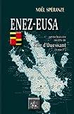 Enez-Eusa - Petite histoire inédite de l'Ile d'Ouessant (Tome Ier)