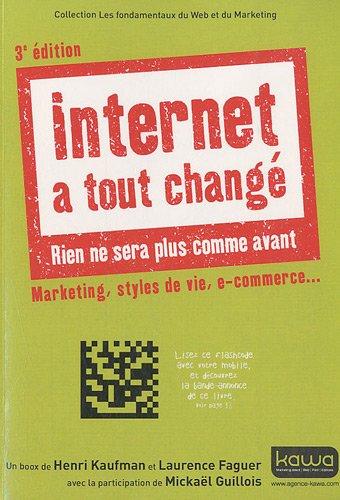 Internet a tout changé - Rien ne sera plus comme avant - Marketing, styles de vie, e-commerce. 3e édition