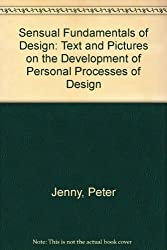 Sensual Fundamentals of Design: Text and Pictures on the Development of Personal Processes of Design