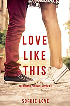 Love Like This (The Romance Chronicles—Book #1) by [Love, Sophie]
