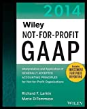 Wiley Not-for-Profit GAAP 2014: Interpretation and Application of Generally Accepted Accounting Principles (Wiley Not-For-Profit GAAP: Interpretation ... of GenerallyAccepted Accounting Principles) 11th edition by Larkin, Richard F., DiTommaso, Marie (2014) Paperback