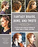 Fantasy Braids, Buns, and Twists: 45 Step by Step Hairstyles Inspired by Viking, Game of Thrones, and More