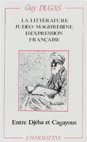 La littérature judéo-maghrébine d'expression française: Entre Djéha et Cagayous