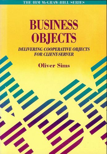 Business Objects: Delivering Cooperative Objects for Client-Server (IBM McGraw-Hill Series)