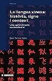 La llengua xinesa: història, signe i context (Manuals Book 120) (Catalan Edition)